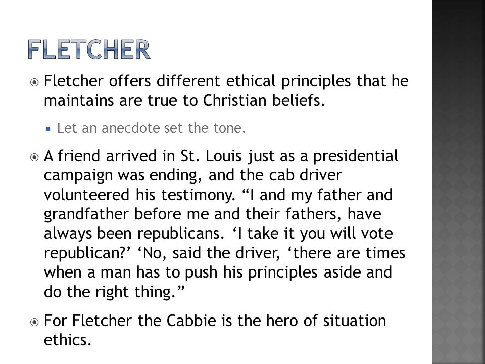 fletcher Fletcher offers different ethical principles that he maintains are true to Christian beliefs.