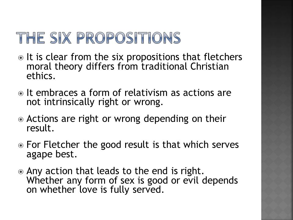 The six propositions It is clear from the six propositions that fletchers moral theory differs from traditional Christian ethics.