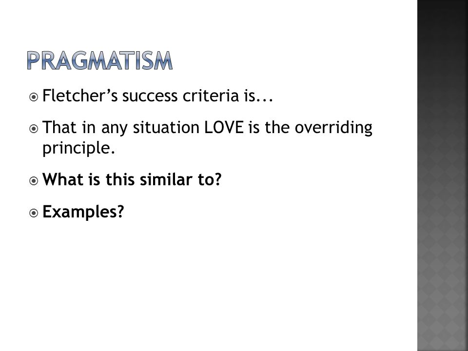 pragmatism Fletcher's success criteria is...