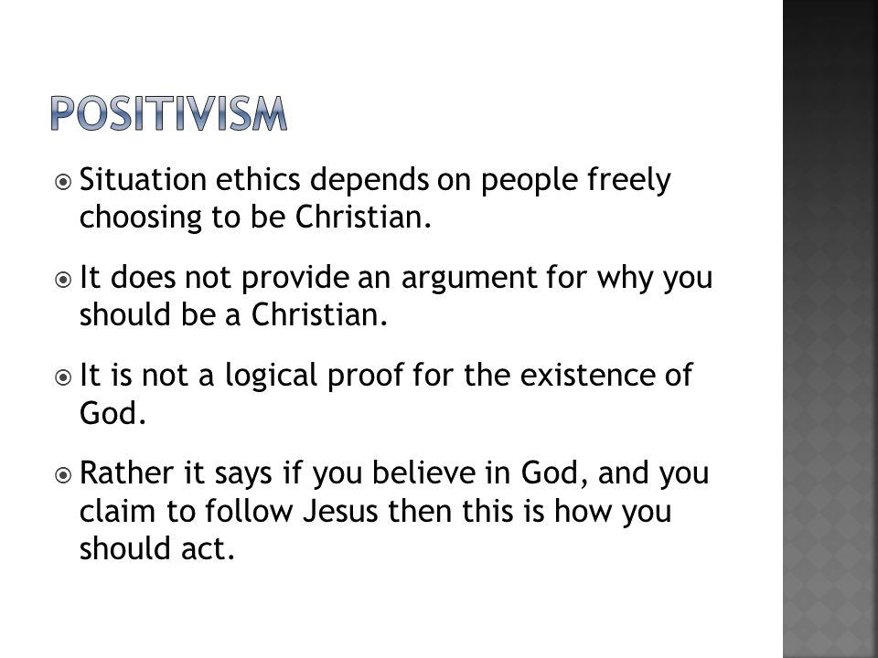 positivism Situation ethics depends on people freely choosing to be Christian.
