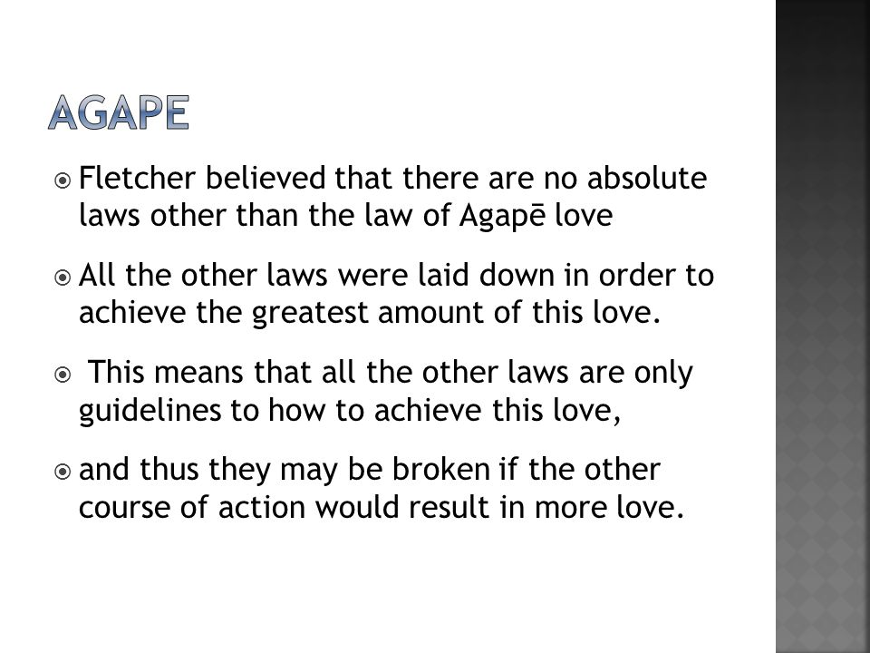 agape Fletcher believed that there are no absolute laws other than the law of Agapē love.