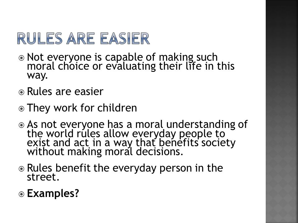Rules are easier Not everyone is capable of making such moral choice or evaluating their life in this way.