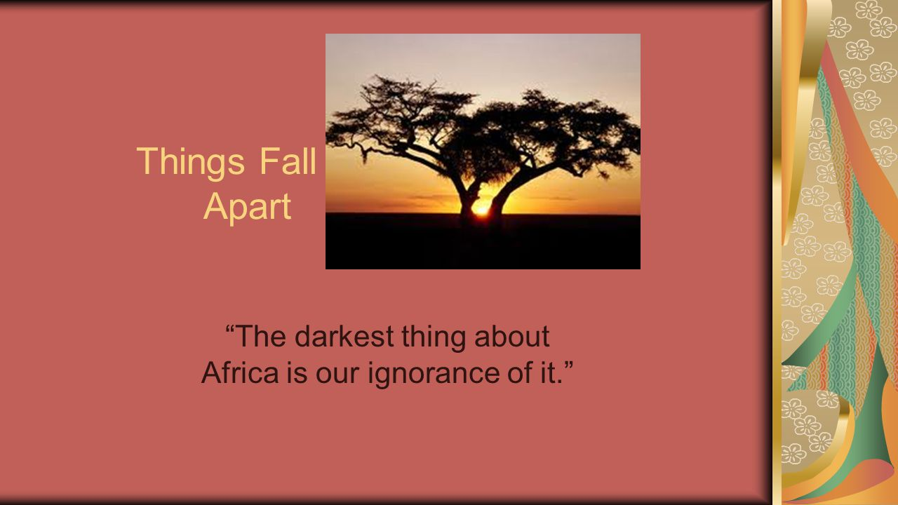 The darkest thing about Africa is our ignorance of it.