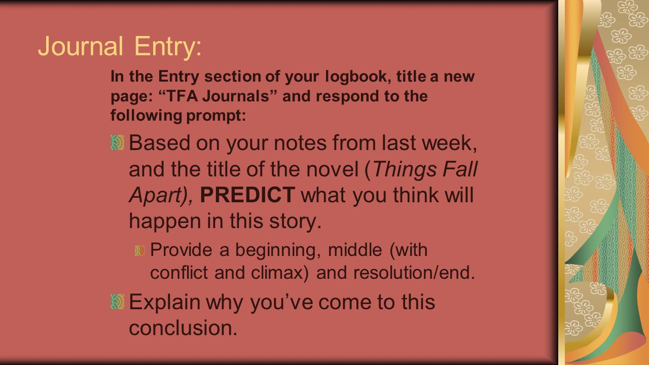 Journal Entry: In the Entry section of your logbook, title a new page: TFA Journals and respond to the following prompt:
