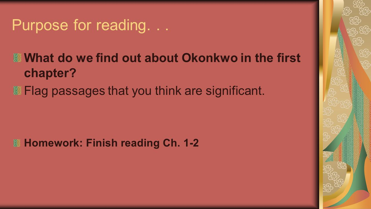Purpose for reading. . . What do we find out about Okonkwo in the first chapter Flag passages that you think are significant.