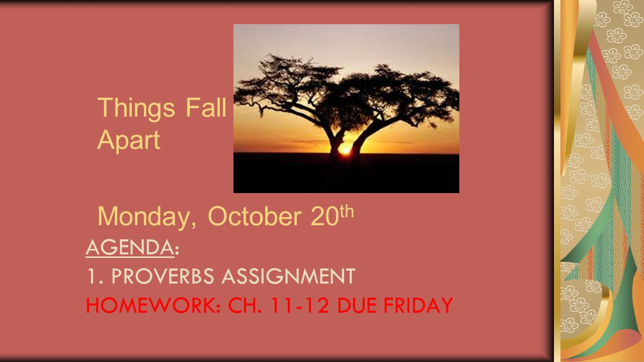 Things Fall Apart Monday, October 20th Agenda: 1. Proverbs assignment