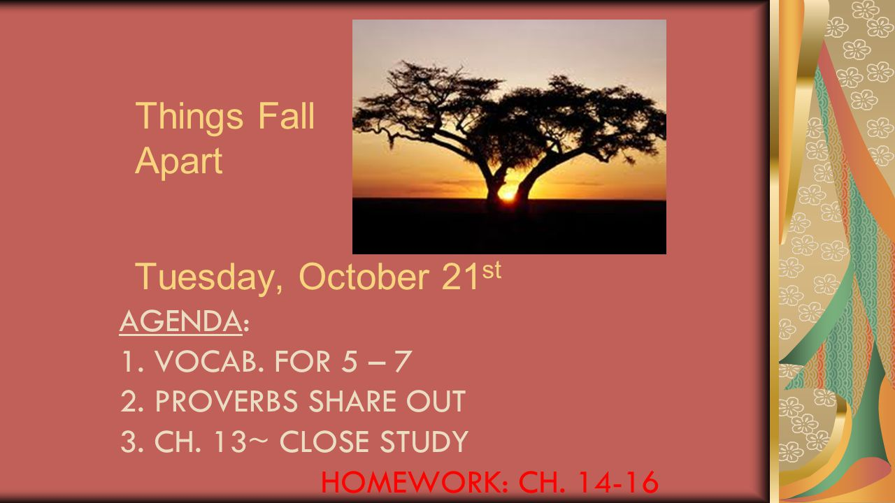 Things Fall Apart Tuesday, October 21st Agenda: 1. Vocab. For 5 – 7