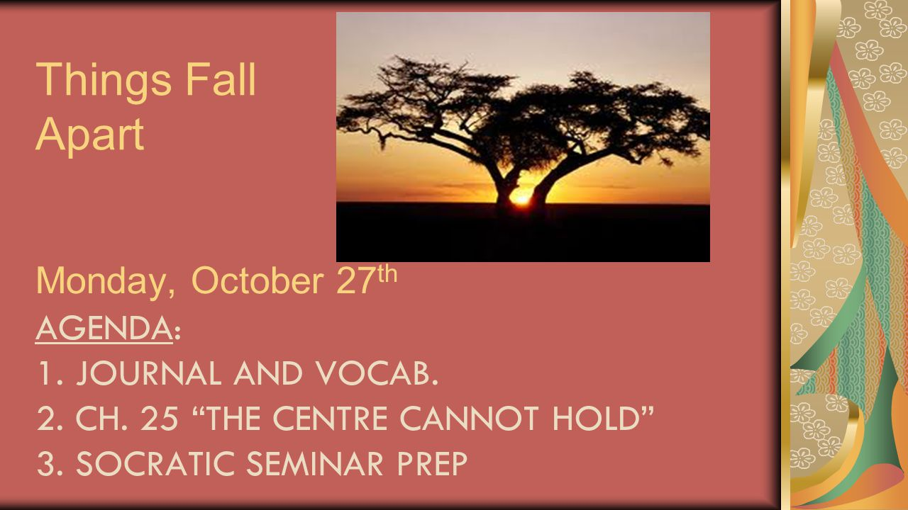 Things Fall Apart Monday, October 27th Agenda: 1. Journal and Vocab.