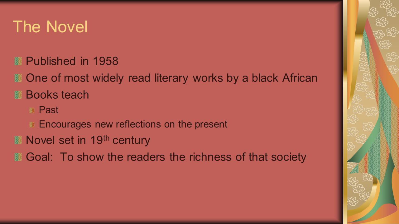 The Novel Published in 1958. One of most widely read literary works by a black African. Books teach.