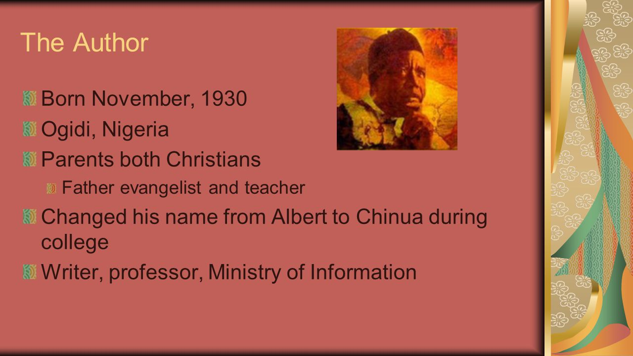 The Author Born November, 1930 Ogidi, Nigeria Parents both Christians