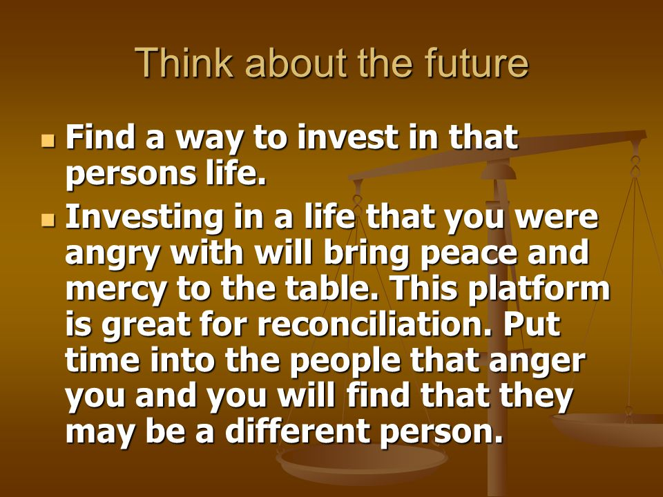 Think about the future Find a way to invest in that persons life.