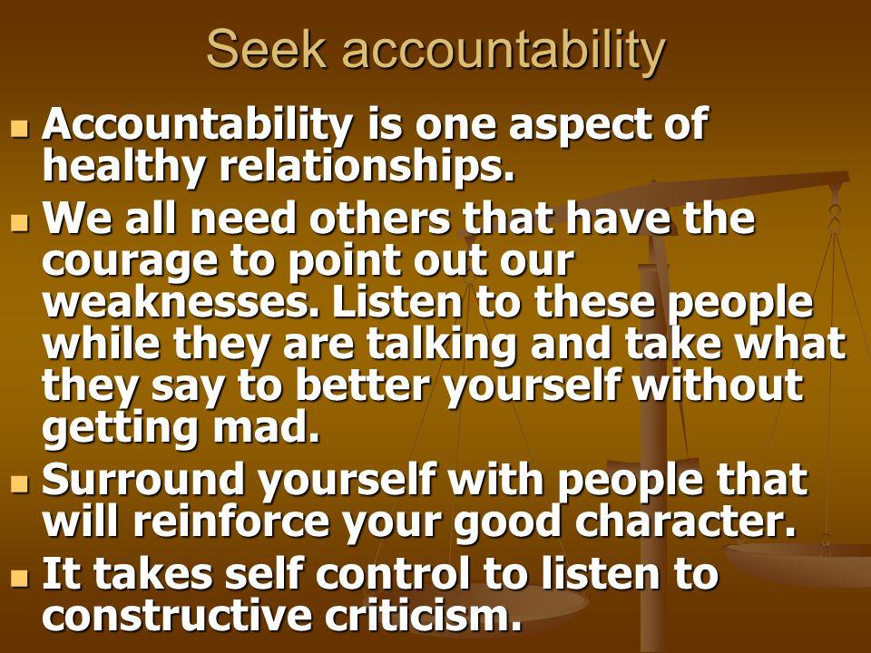 Seek accountability Accountability is one aspect of healthy relationships.