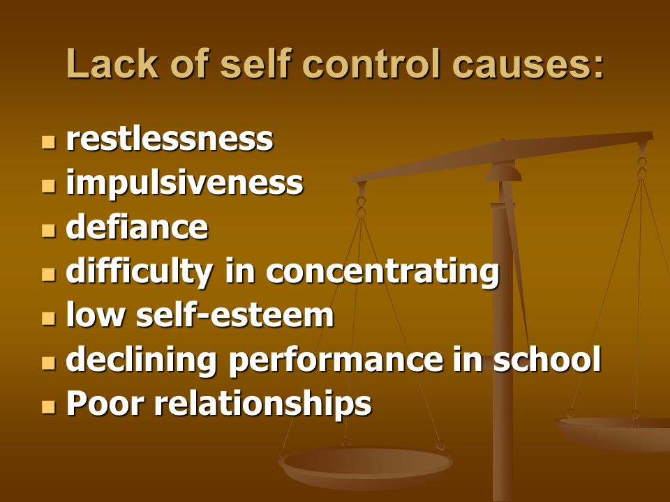 Lack of self control causes:
