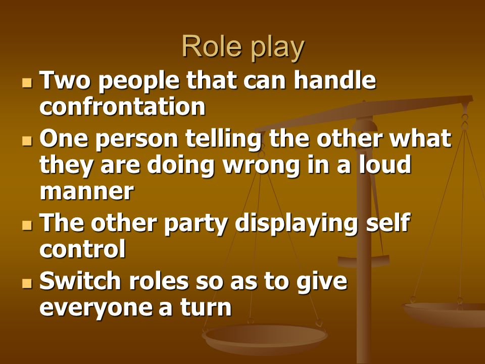 Role play Two people that can handle confrontation
