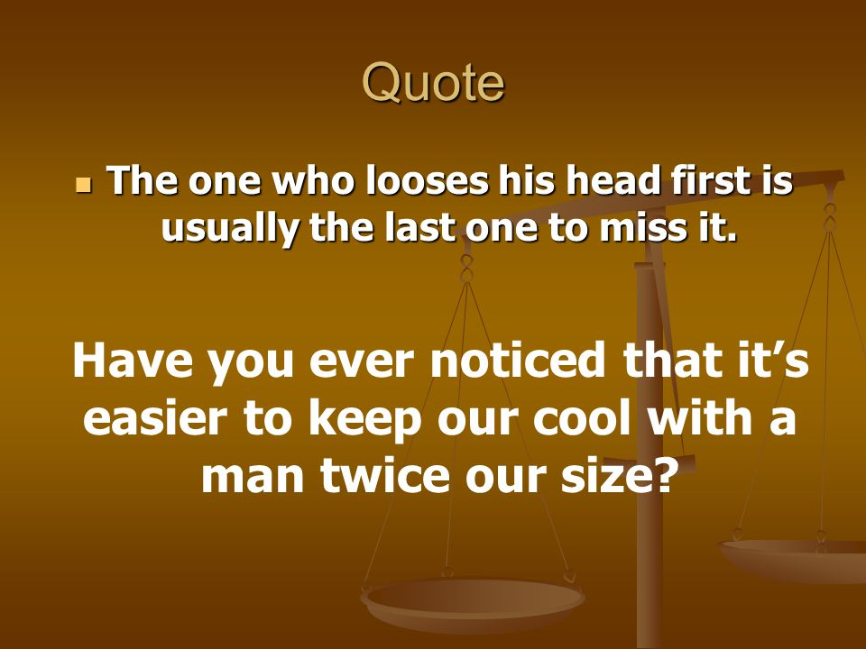The one who looses his head first is usually the last one to miss it.