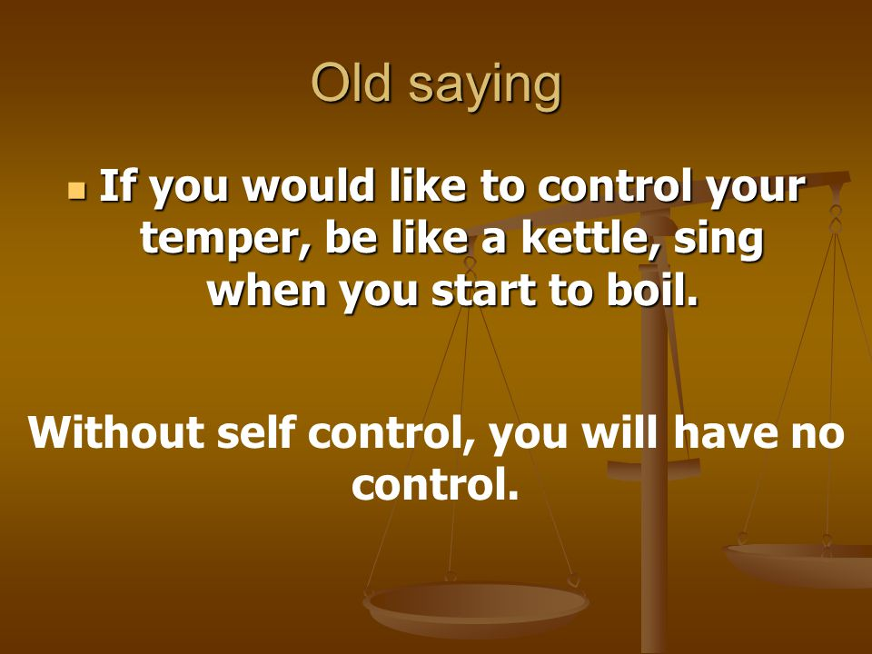 Without self control, you will have no control.