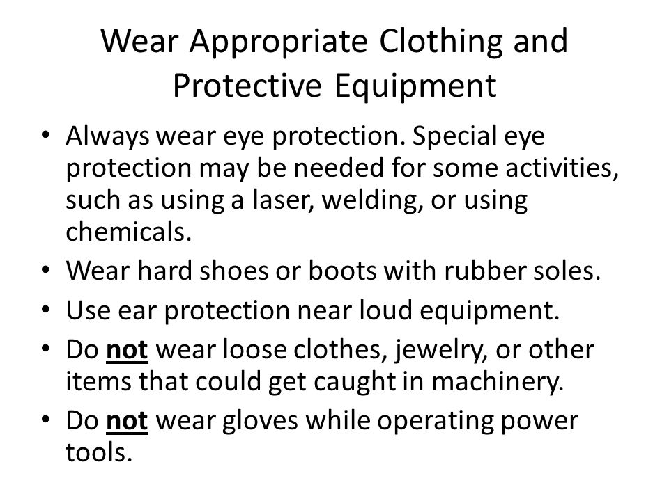 Wear Appropriate Clothing and Protective Equipment