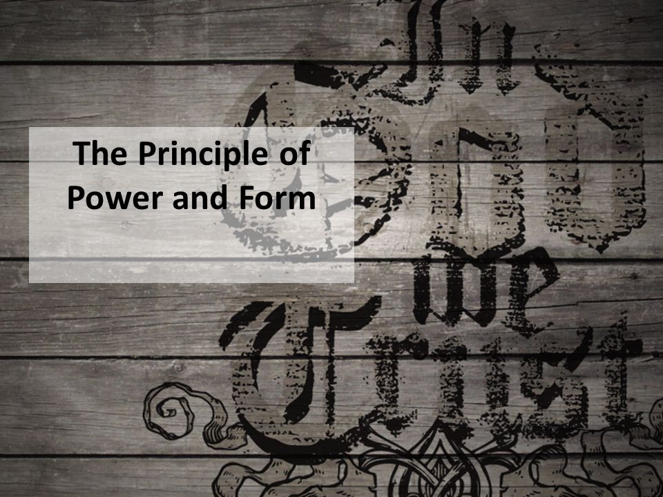 The Principle of Power and Form