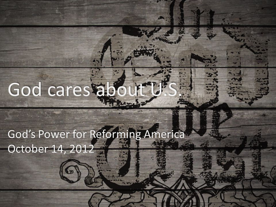 God cares about U.S. God's Power for Reforming America