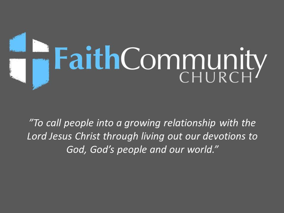 To call people into a growing relationship with the Lord Jesus Christ through living out our devotions to God, God's people and our world.