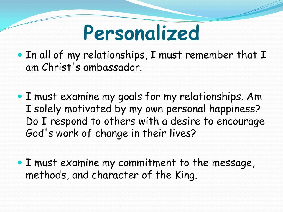 Personalized In all of my relationships, I must remember that I am Christ s ambassador.