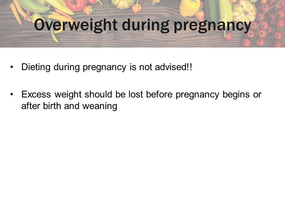 Overweight during pregnancy