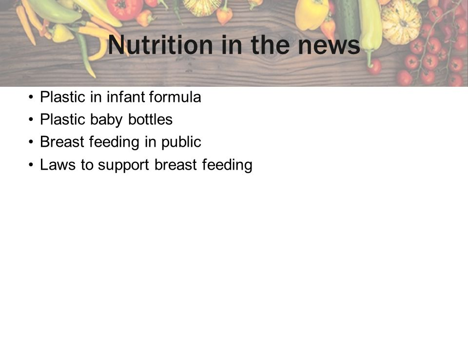 Nutrition in the news Plastic in infant formula Plastic baby bottles