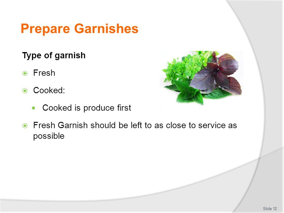 Prepare Garnishes Type of garnish Fresh Cooked: