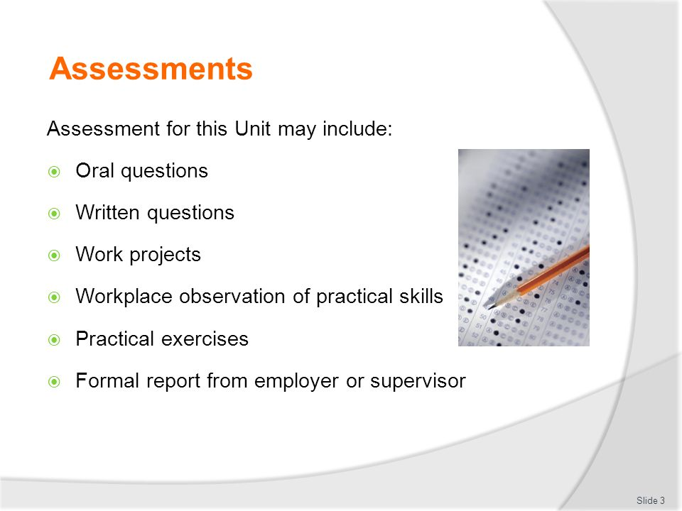 Assessments Assessment for this Unit may include: Oral questions