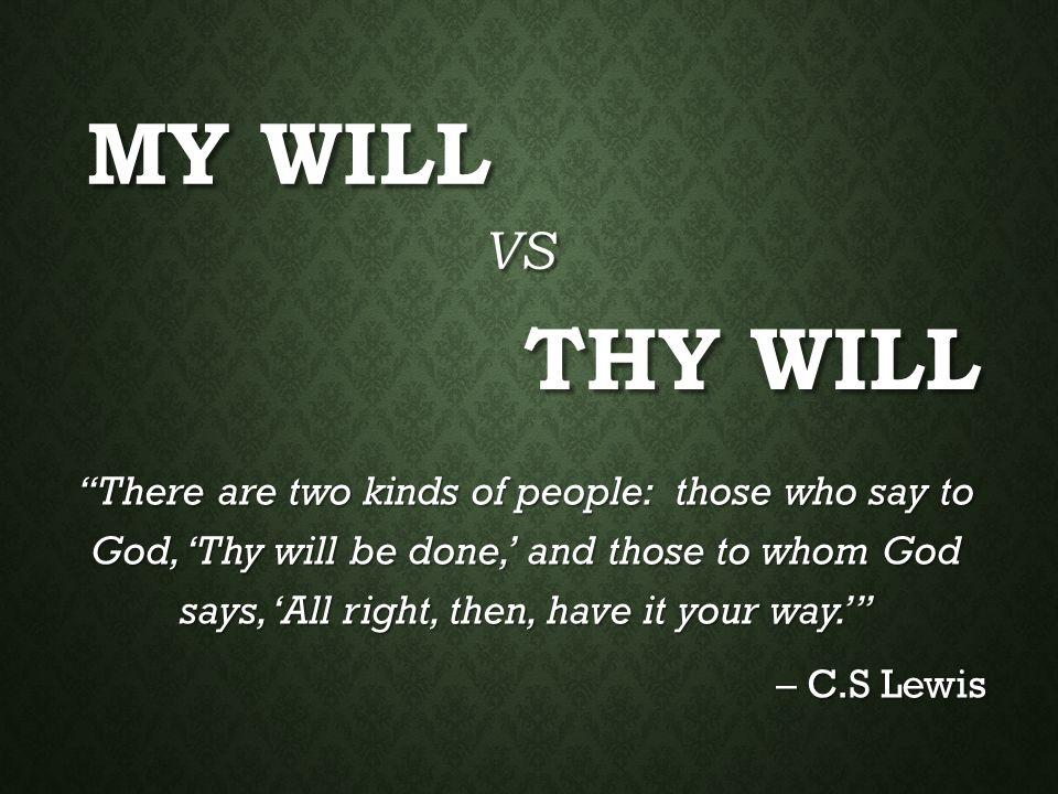 My Will VS. Thy Will.