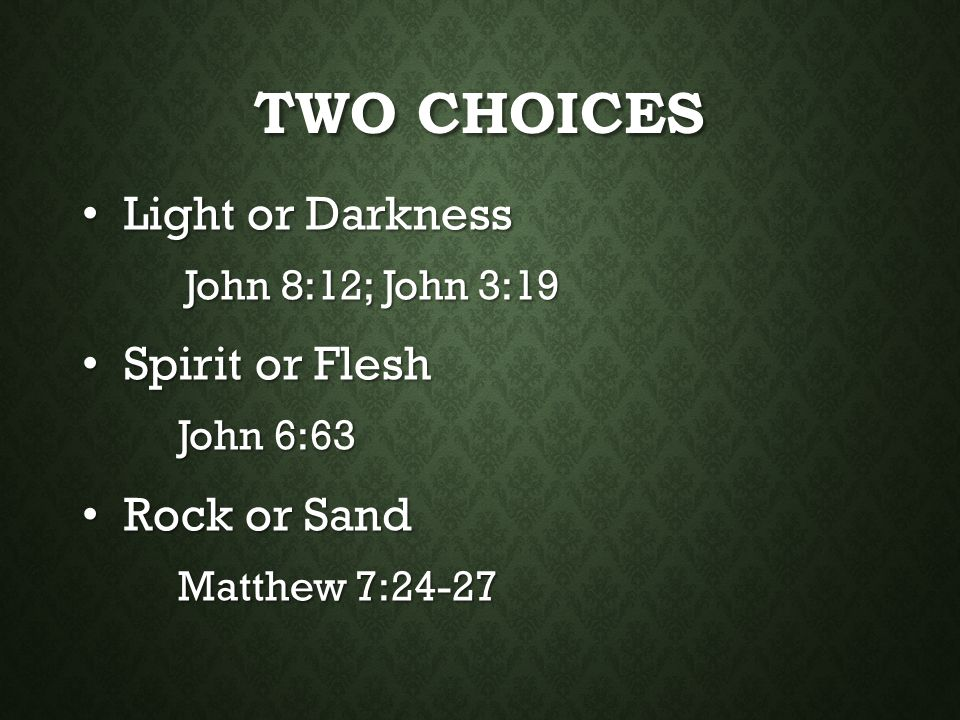 Two Choices Light or Darkness Spirit or Flesh Rock or Sand