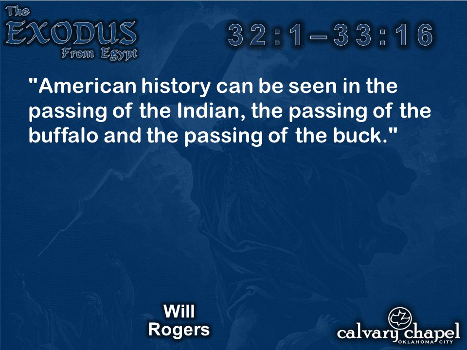 32:1–33:16 American history can be seen in the passing of the Indian, the passing of the buffalo and the passing of the buck.