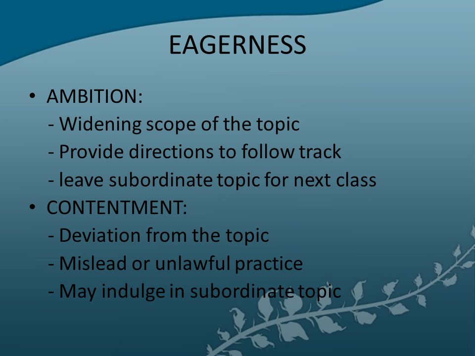 EAGERNESS AMBITION: - Widening scope of the topic