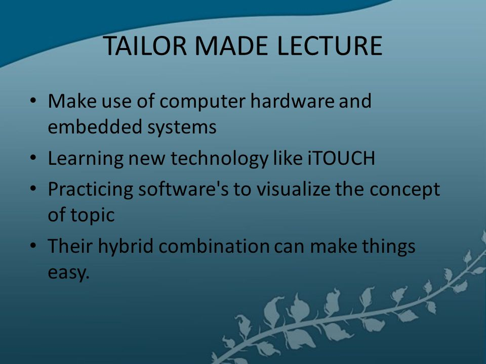 TAILOR MADE LECTURE Make use of computer hardware and embedded systems
