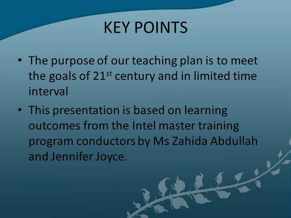KEY POINTS The purpose of our teaching plan is to meet the goals of 21st century and in limited time interval.