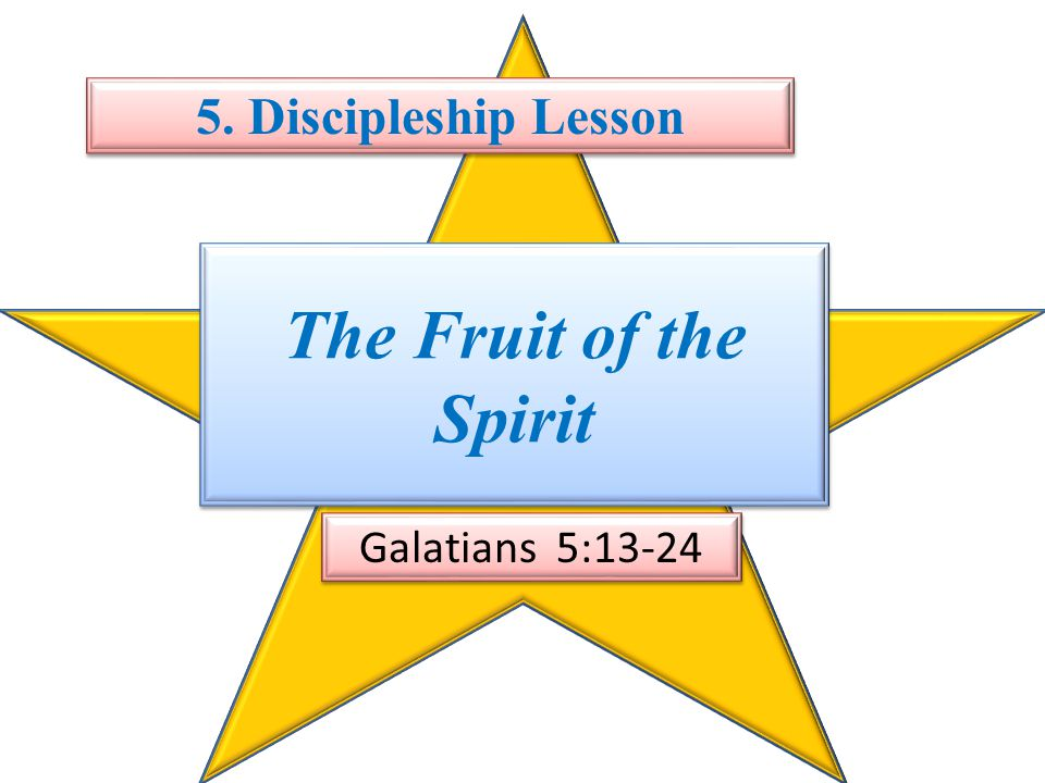 5. Discipleship Lesson The Fruit of the Spirit Galatians 5:13-24