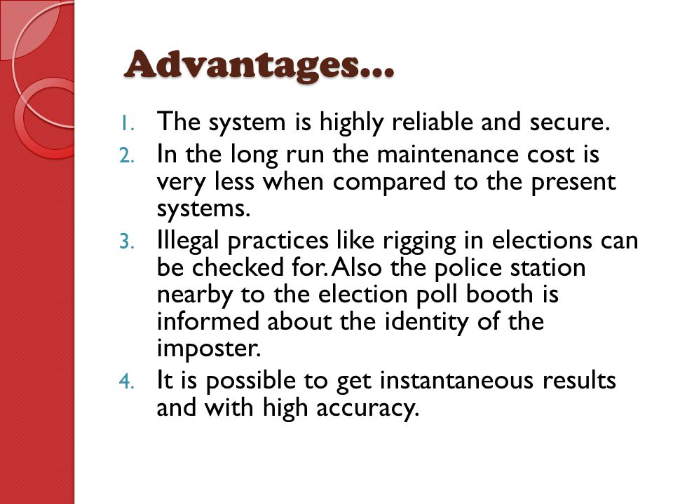 Advantages… The system is highly reliable and secure.