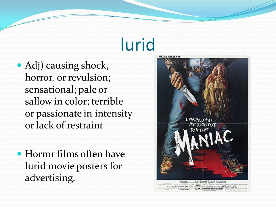 lurid Adj) causing shock, horror, or revulsion; sensational; pale or sallow in color; terrible or passionate in intensity or lack of restraint.