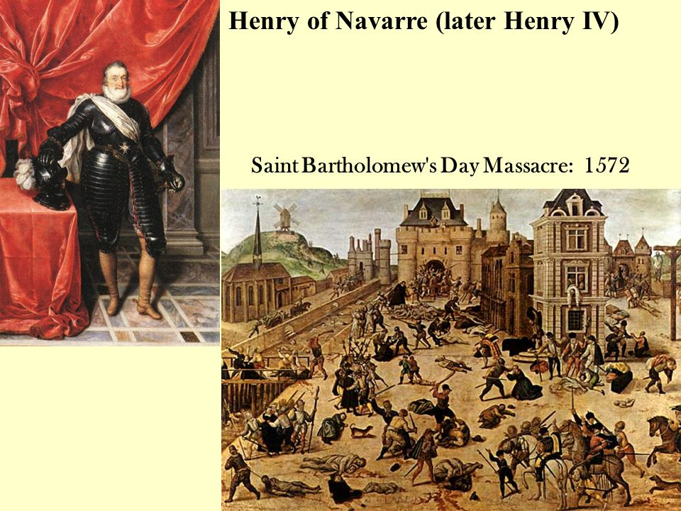 Henry of Navarre (later Henry IV)