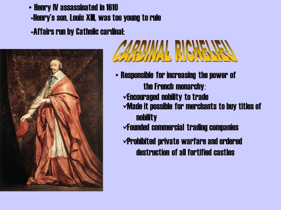CARDINAL RICHELIEU Henry IV assassinated in 1610