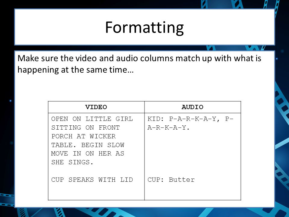 Formatting Make sure the video and audio columns match up with what is happening at the same time… VIDEO.
