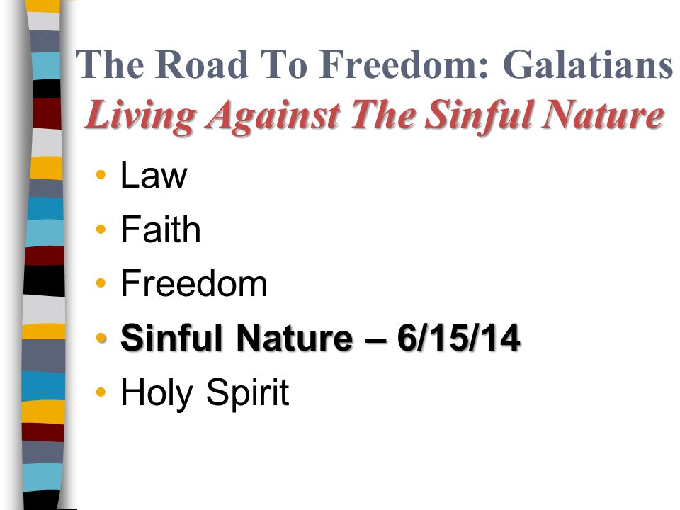The Road To Freedom: Galatians Living Against The Sinful Nature