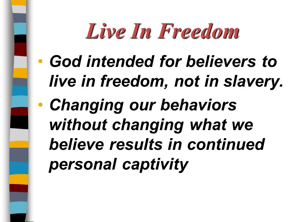 Live In Freedom God intended for believers to live in freedom, not in slavery.