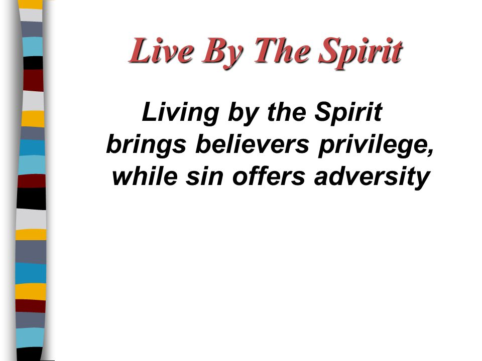 Live By The Spirit Living by the Spirit brings believers privilege, while sin offers adversity.