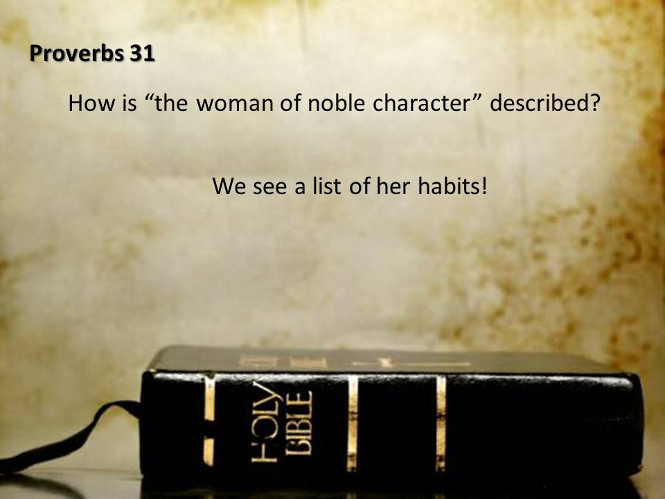 Proverbs 31 How is the woman of noble character described We see a list of her habits!