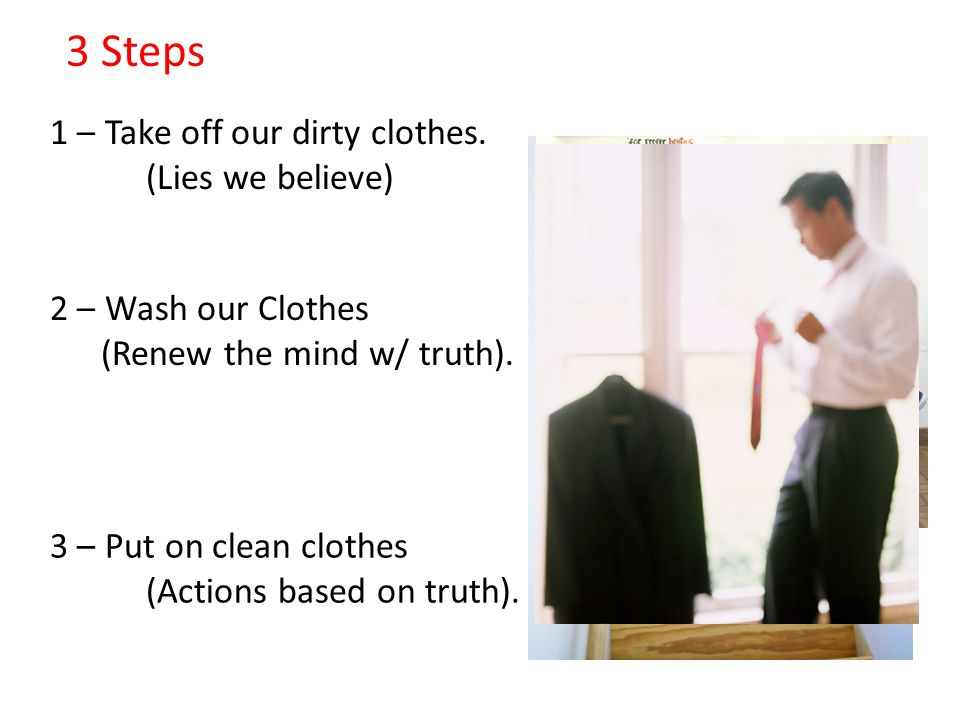 3 Steps 1 – Take off our dirty clothes. (Lies we believe)
