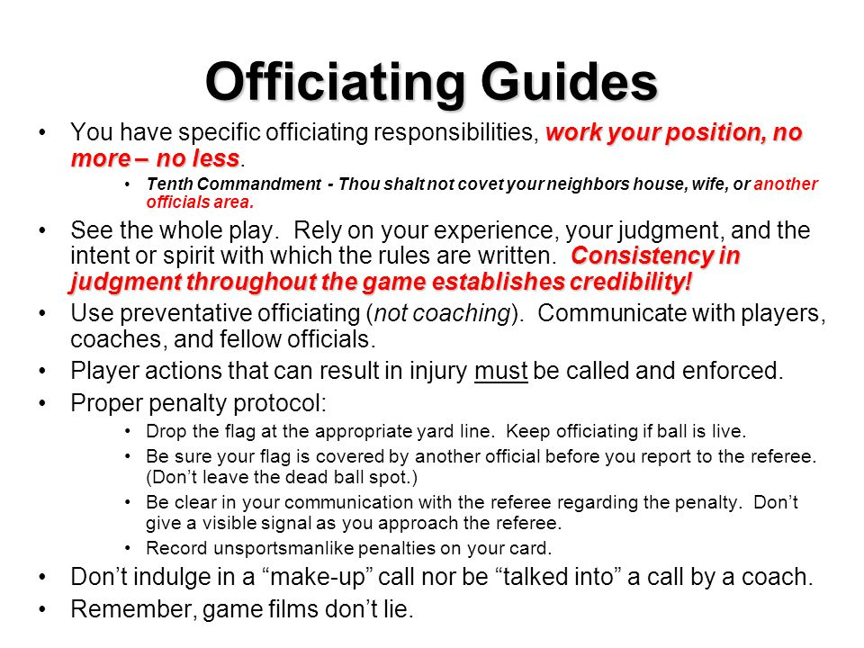 Officiating Guides You have specific officiating responsibilities, work your position, no more – no less.