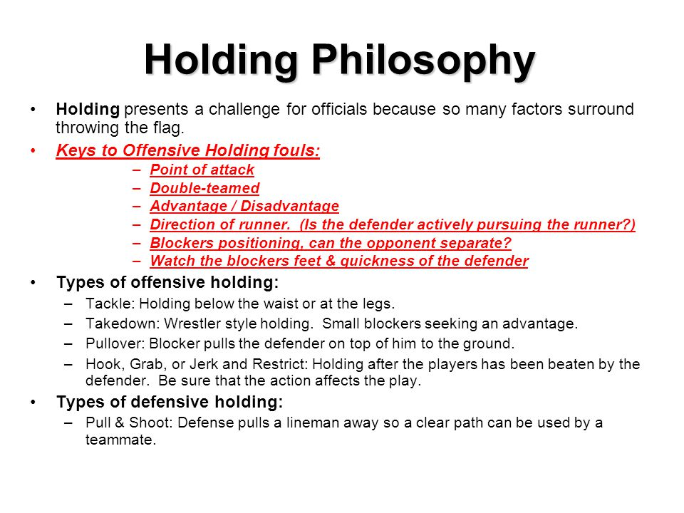 Holding Philosophy Holding presents a challenge for officials because so many factors surround throwing the flag.