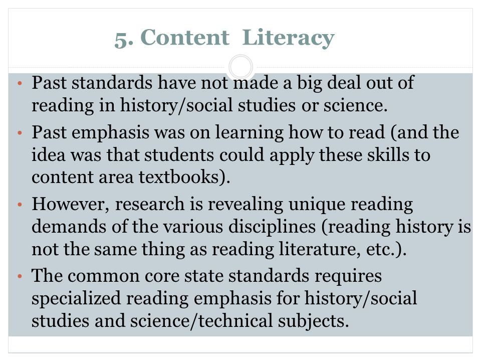 5. Content Literacy Past standards have not made a big deal out of reading in history/social studies or science.