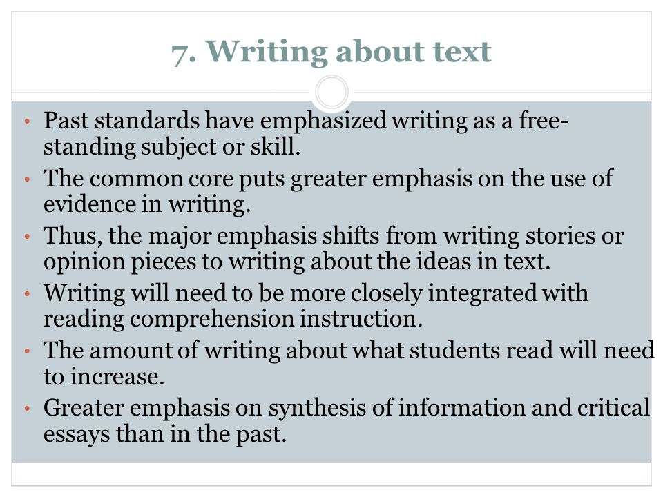 7. Writing about textPast standards have emphasized writing as a free-standing subject or skill.